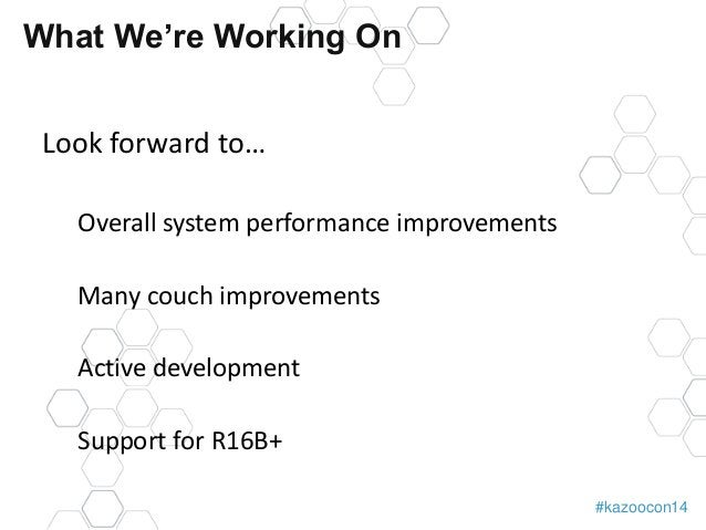 #kazoocon14  What We're Working On  Look forward to…  Overall system performance improvements  Many couch improvements  Ac...