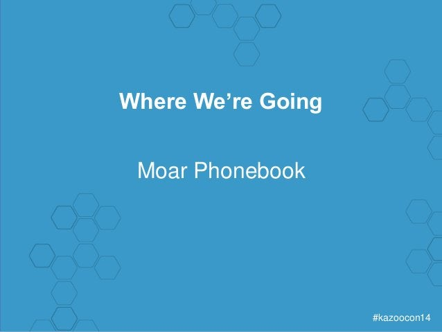 #kazoocon14  Where We're Going  Moar Phonebook