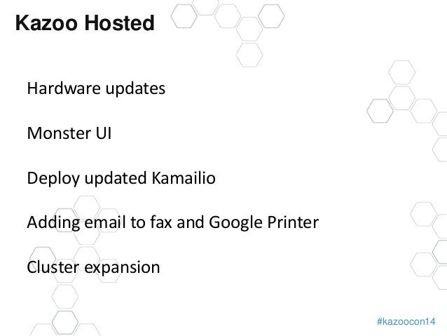 #kazoocon14  Kazoo Hosted  Hardware updates  Monster UI  Deploy updated Kamailio  Adding email to fax and Google Printer  ...