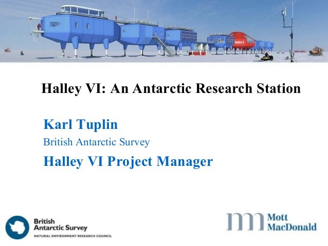 Karl TuplinBritish Antarctic SurveyHalley VI Project ManagerHalley VI: An Antarctic Research Station