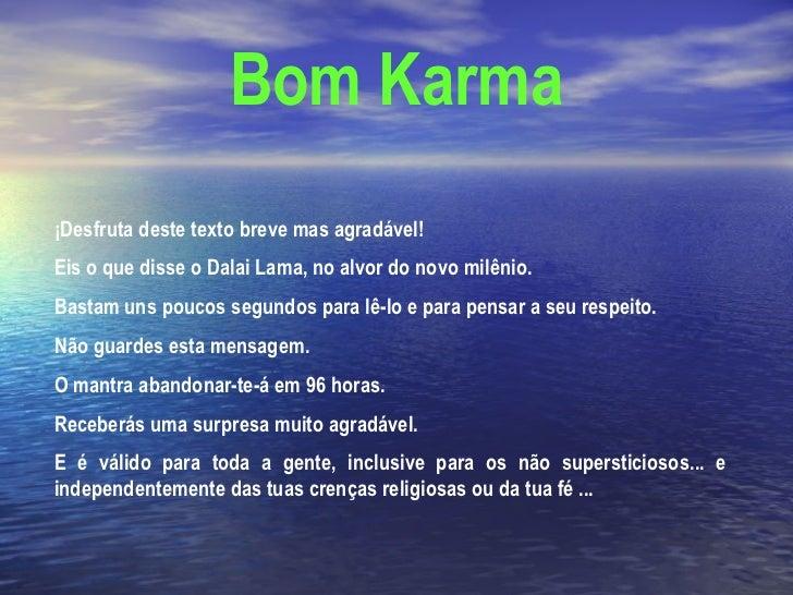 Bom Karma ¡Desfruta deste texto breve mas agradável!  Eis o que disse o Dalai Lama, no alvor do novo milênio.  Bastam uns ...