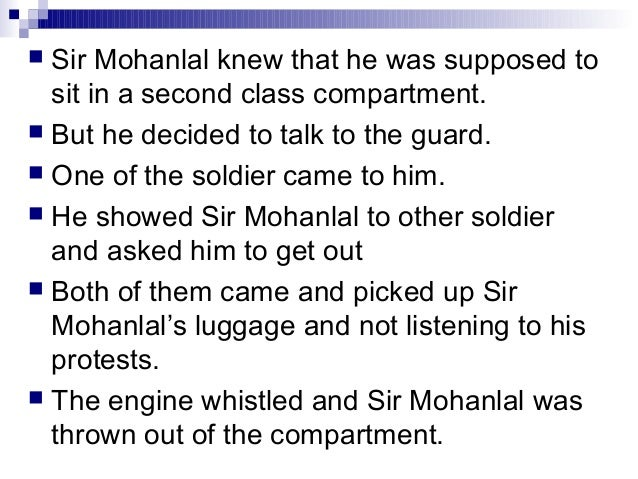  Sir Mohanlal knew that he was supposed tosit in a second class compartment. But he decided to talk to the guard. One o...