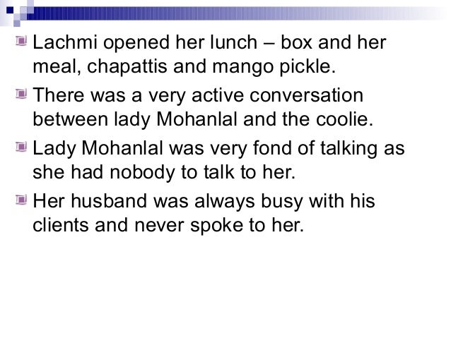 Lachmi opened her lunch – box and hermeal, chapattis and mango pickle.There was a very active conversationbetween lady Moh...
