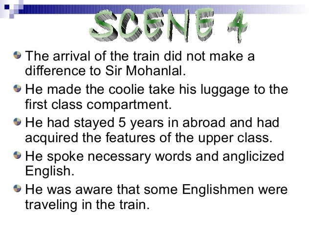 The arrival of the train did not make adifference to Sir Mohanlal.He made the coolie take his luggage to thefirst class co...