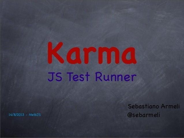 Karma JS Test Runner Sebastiano Armeli @sebarmeli14/8/2013 - MelbJS
