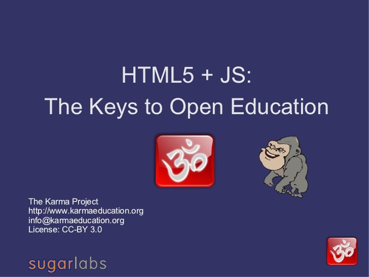 HTML5 + JS: The Keys to Open Education The Karma Project http://www.karmaeducation.org [email_address] License: CC-BY 3.0