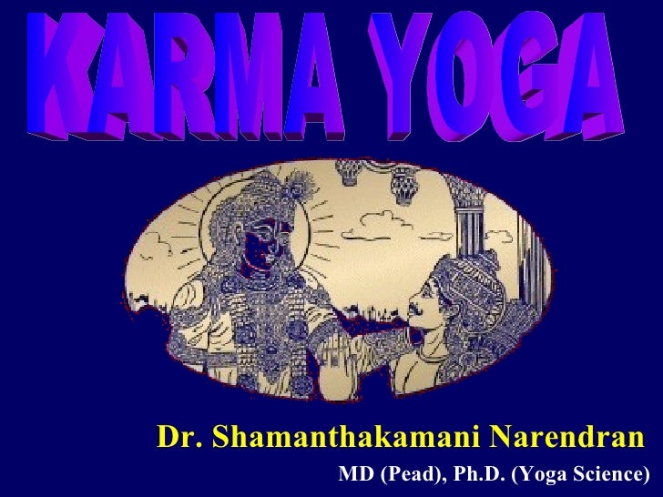 Dr. Shamanthakamani Narendran MD (Pead), Ph.D. (Yoga Science) KARMA YOGA