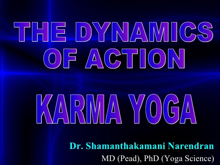 Dr. Shamanthakamani Narendran MD (Pead), PhD (Yoga Science) THE DYNAMICS  OF ACTION KARMA YOGA