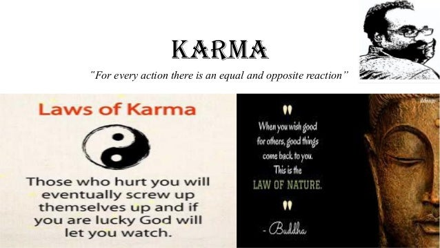 "KARMA ""For every action there is an equal and opposite reaction"""