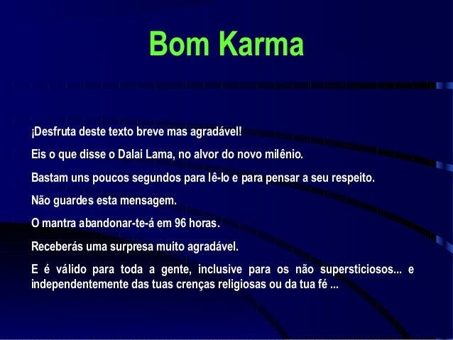 Bom Karma ¡Desfruta deste texto breve mas agradável! Eis o que disse o Dalai Lama, no alvor do novo milênio. Bastam uns po...