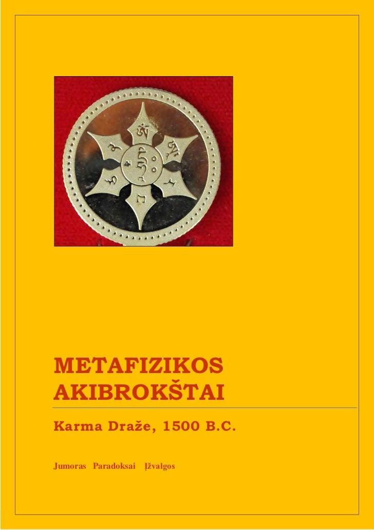 METAFIZIKOSAKIBROKŠTAIKarma Draže, 1500 B.C.Jumoras Paradoksai   Įžvalgos                                0