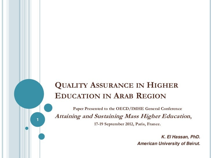QUALITY ASSURANCE IN HIGHER    EDUCATION IN ARAB REGION          Paper Presented to the OECD/IMHE General Conference1    A...