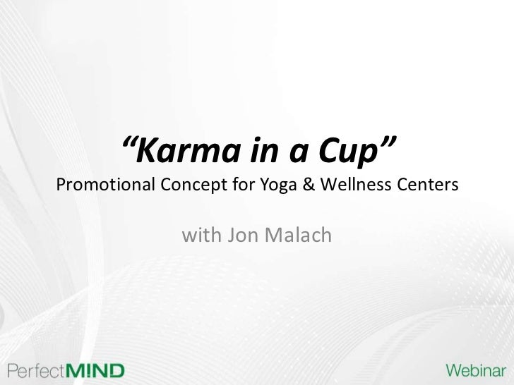 """""""Karma in a Cup""""Promotional Concept for Yoga & Wellness Centers              with Jon Malach"""