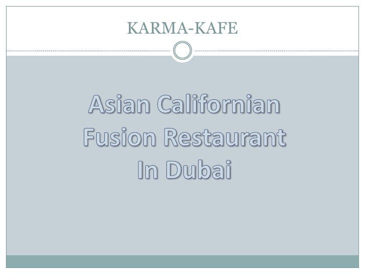 KARMA-KAFE<br />Asian Californian Fusion Restaurant In Dubai<br />