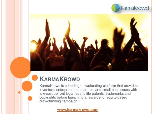 KARMAKROWD KarmaKrowd is a leading crowdfunding platform that provides inventors, entrepreneurs, startups, and small busin...