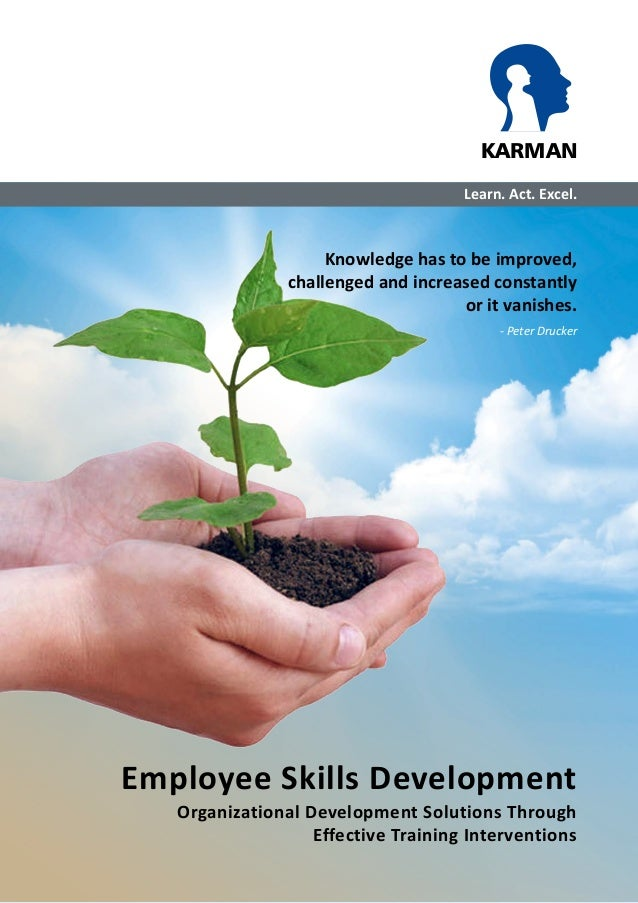 KARMAN  Learn. Act. Excel.  Knowledge has to be improved,  challenged and increased constantly  or it vanishes.  - Peter D...