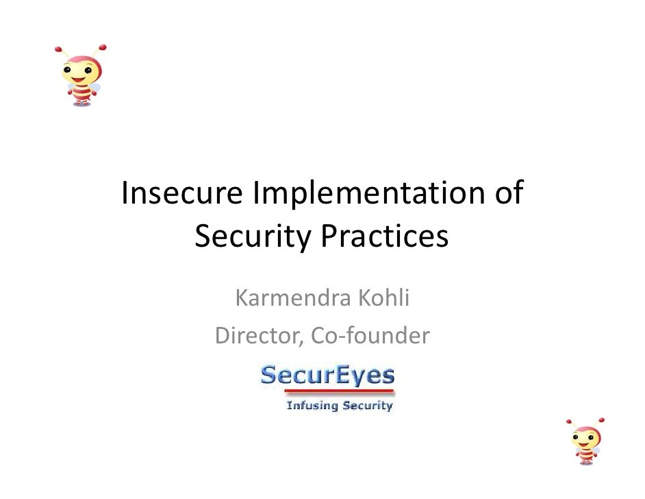 Insecure Implementation of      Security Practices         Karmendra Kohli       Director, Co-founder