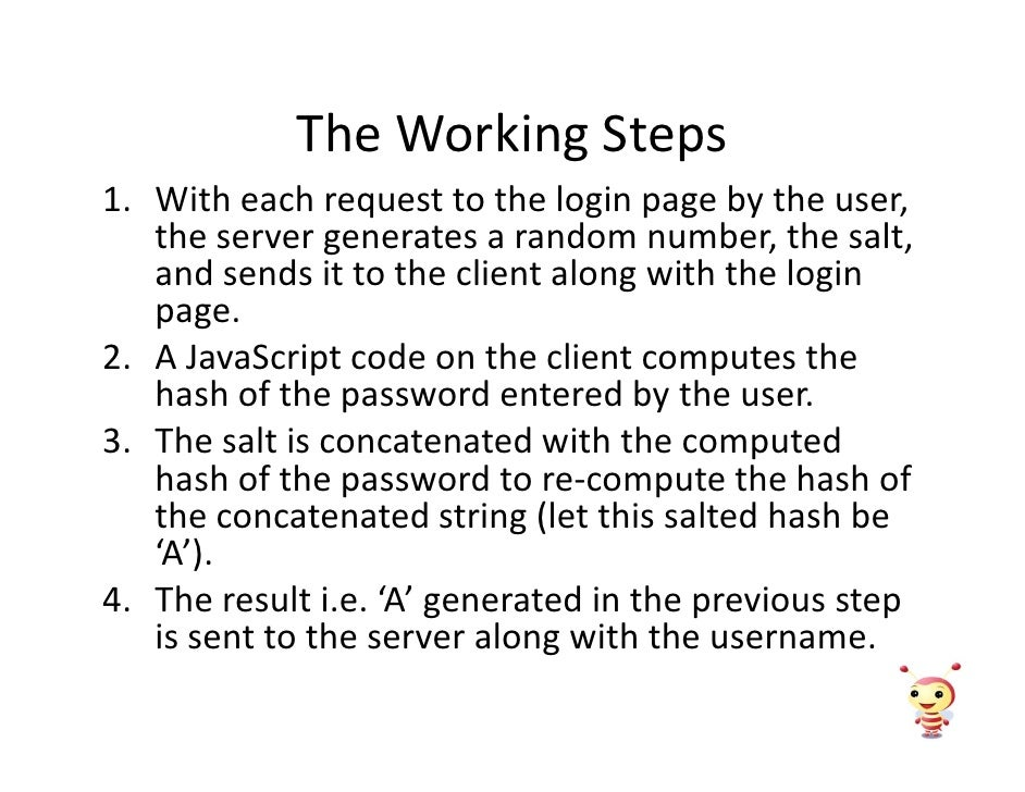 The Working Steps 1. With each request to the login page by the user,    the server generates a random number, the salt,  ...