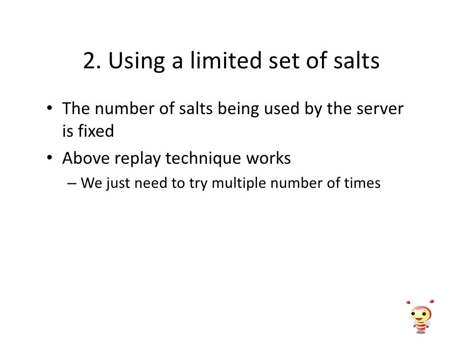 2. Using a limited set of salts • The number of salts being used by the server   is fixed • Above replay technique works  ...
