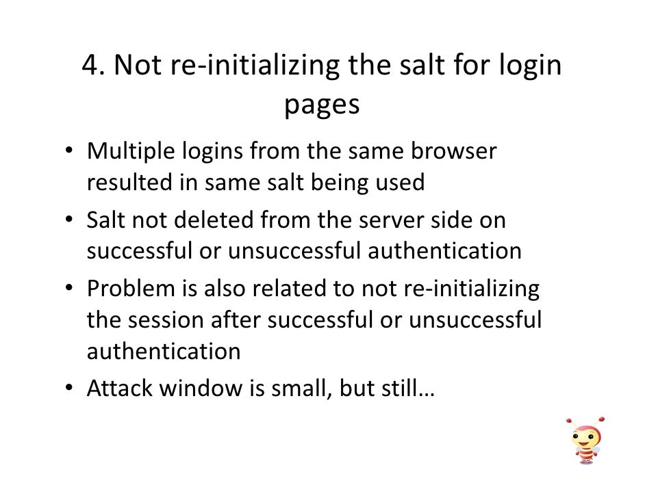 4. Not re-initializing the salt for login                   pages • Multiple logins from the same browser   resulted in sa...