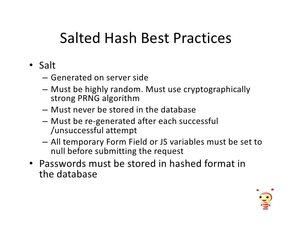 Salted Hash Best Practices • Salt   – Generated on server side   – Must be highly random. Must use cryptographically     s...