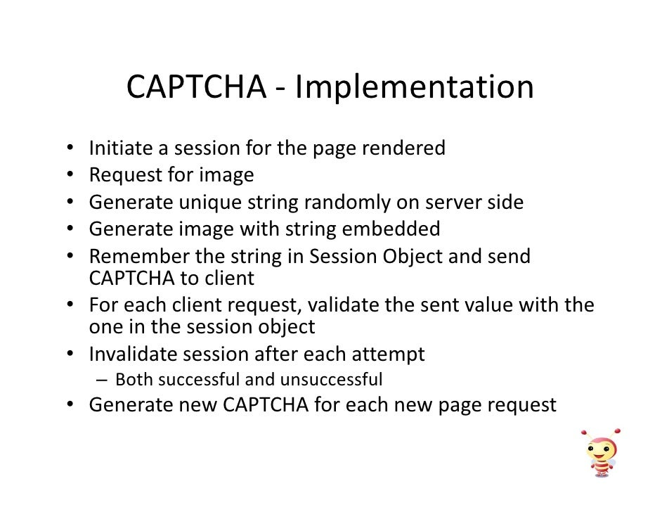 CAPTCHA - Implementation • Initiate a session for the page rendered • Request for image • Generate unique string randomly ...