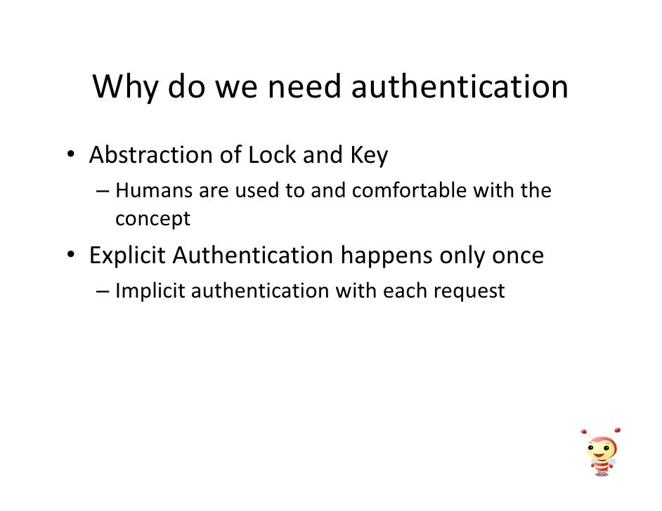 Why do we need authentication • Abstraction of Lock and Key   – Humans are used to and comfortable with the     concept • ...