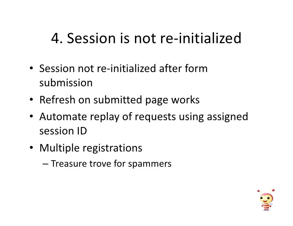 4. Session is not re-initialized • Session not re-initialized after form   submission • Refresh on submitted page works • ...
