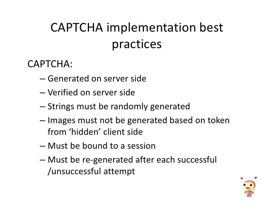 CAPTCHA implementation best              practices CAPTCHA:   – Generated on server side   – Verified on server side   – S...