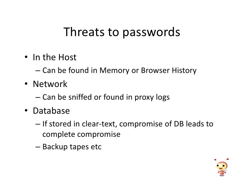 Threats to passwords • In the Host   – Can be found in Memory or Browser History • Network   – Can be sniffed or found in ...
