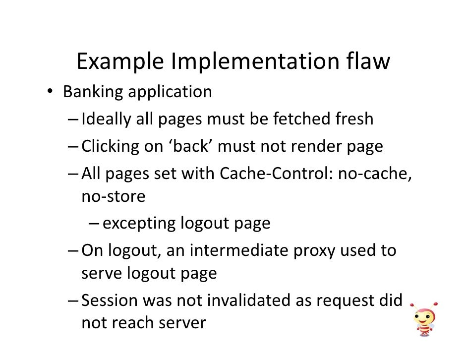 Example Implementation flaw • Banking application    – Ideally all pages must be fetched fresh    – Clicking on 'back' mus...
