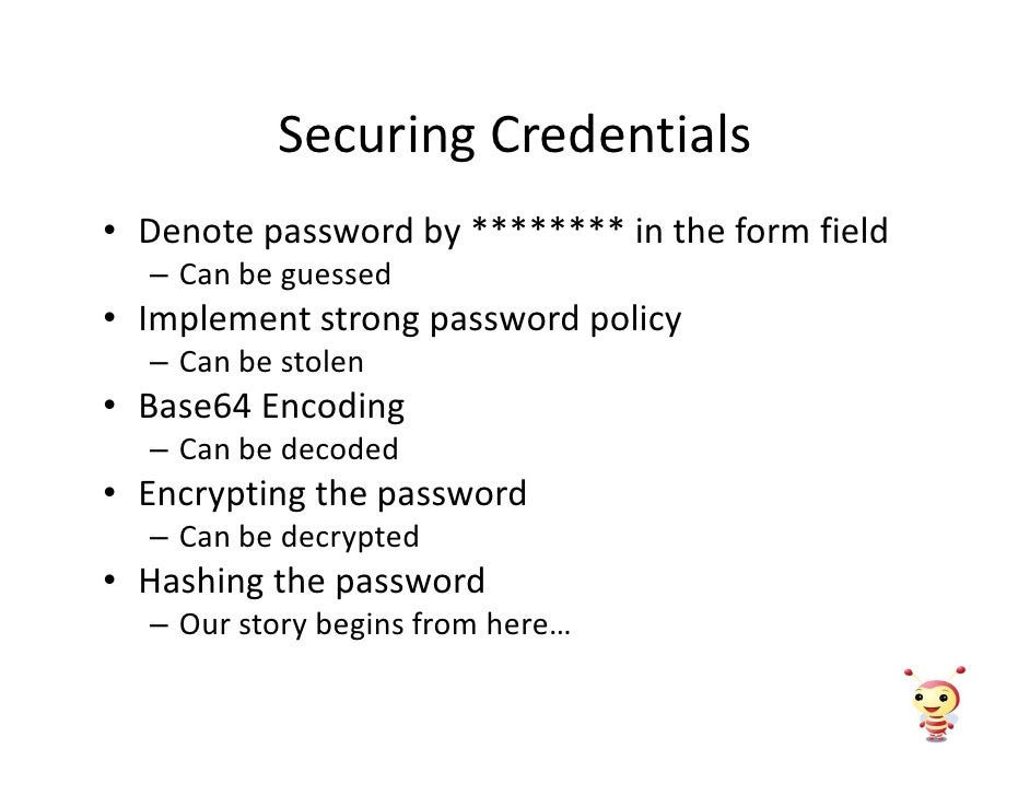 Securing Credentials • Denote password by ******** in the form field   – Can be guessed • Implement strong password policy...