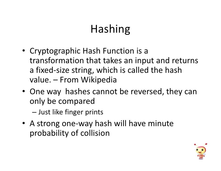 Hashing • Cryptographic Hash Function is a   transformation that takes an input and returns   a fixed-size string, which i...
