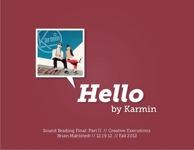 Hello           by KarminSound Brading Final: Part II // Creative Executions     Brian Mahlstedt // 12.19.12 // Fall 2012