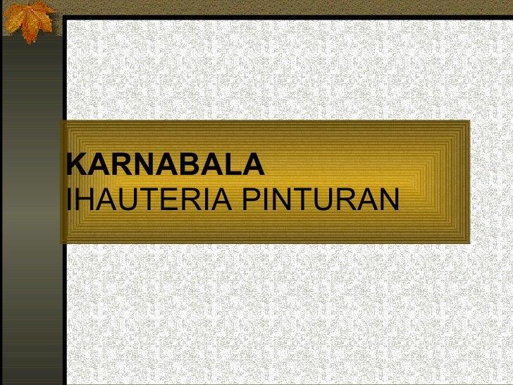KARNABALA IHAUTERIA PINTURAN