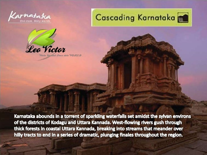 Karnataka abounds in a torrent of sparkling waterfalls set amidst the sylvan environs of the districts of Kodagu and Uttar...