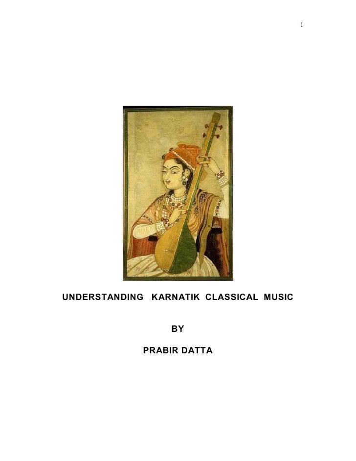 1     UNDERSTANDING KARNATIK CLASSICAL MUSIC                    BY               PRABIR DATTA