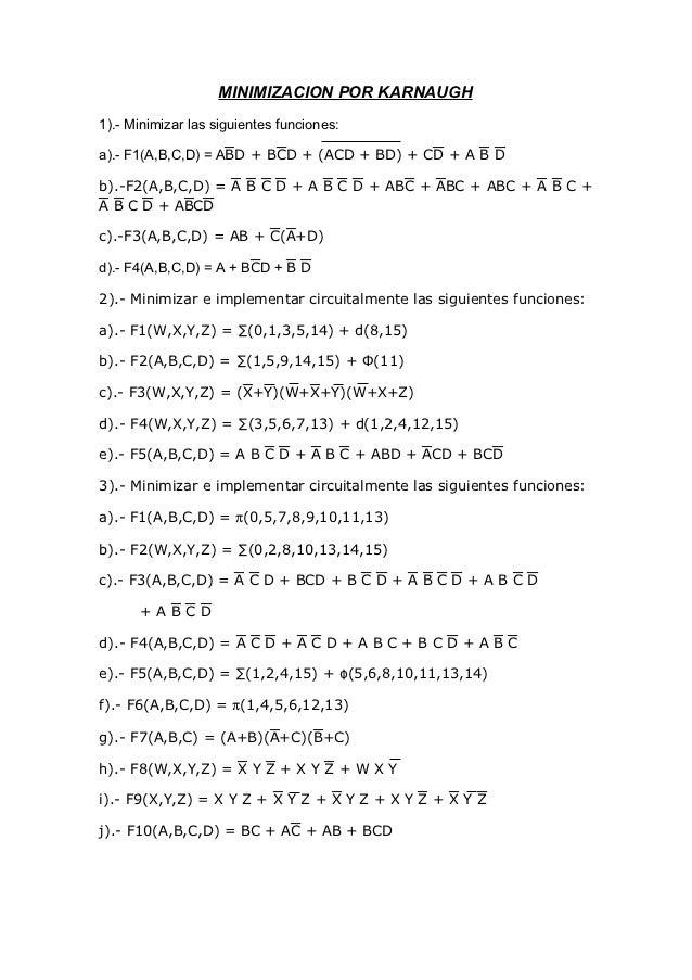 MINIMIZACION POR KARNAUGH1).- Minimizar las siguientes funciones:a).- F1(A,B,C,D) = AD + BD + (ACD + BD) + C + A  b)....