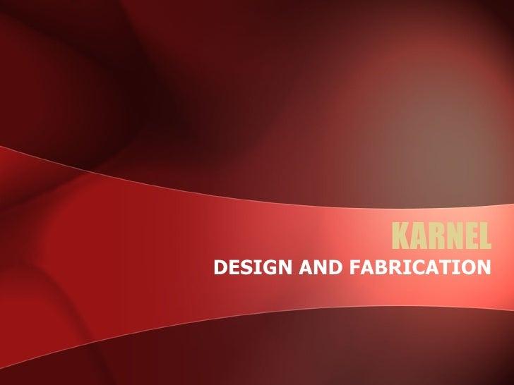 KARNEL DESIGN AND FABRICATION
