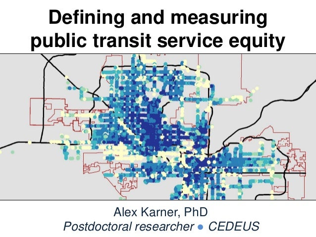 Defining and measuring public transit service equity Alex Karner, PhD Postdoctoral researcher ● CEDEUS