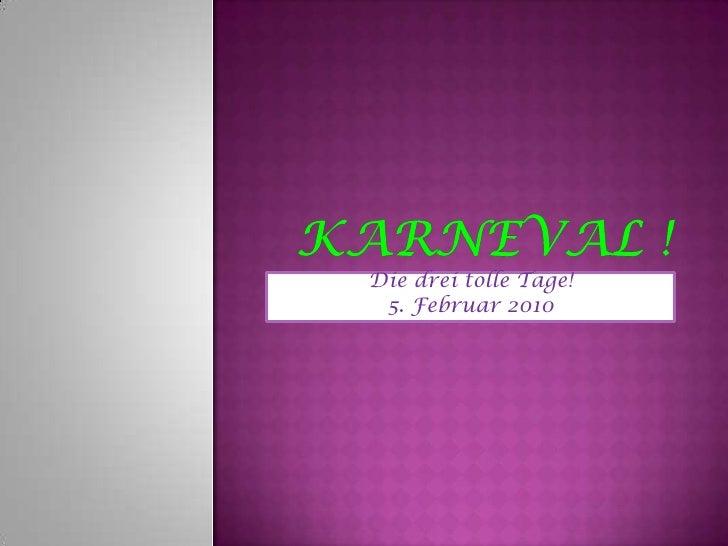 KARNEVAL !<br />Die dreitolleTage!<br />5. Februar 2010<br />
