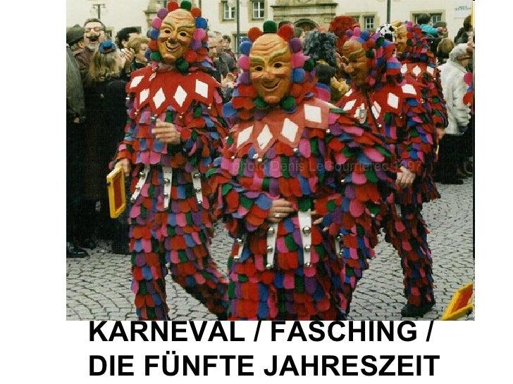 KARNEVAL / FASCHING /  DIE FÜNFTE JAHRESZEIT