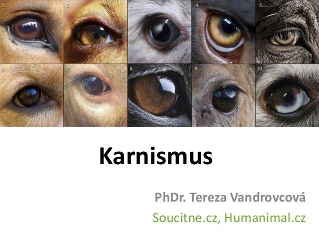 Karnismus  PhDr. Tereza Vandrovcová  Soucitne.cz, Humanimal.cz