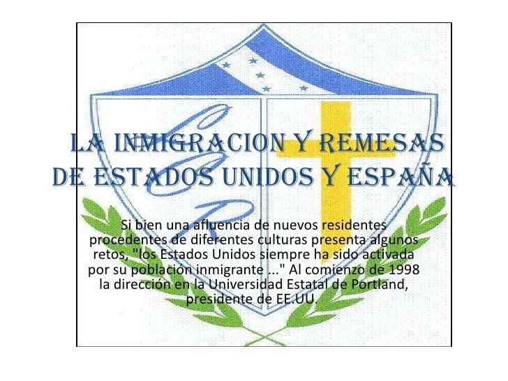 LA INMIGRACION Y REMESAS DE ESTADOS UNIDOS Y ESPAÑA<br />Si bien una afluencia de nuevos residentes procedentes de diferen...