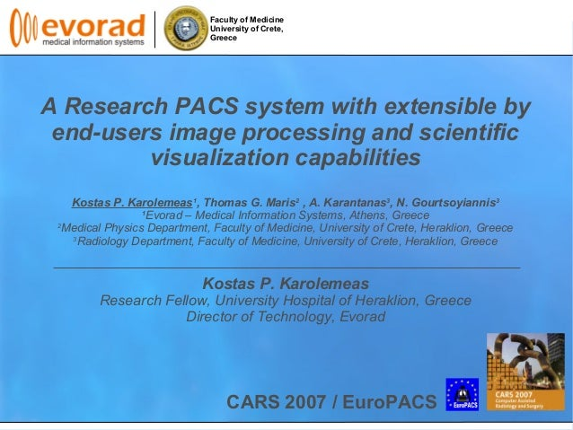 Faculty of Medicine University of Crete, Greece A Research PACS system with extensible by end-users image processing and s...