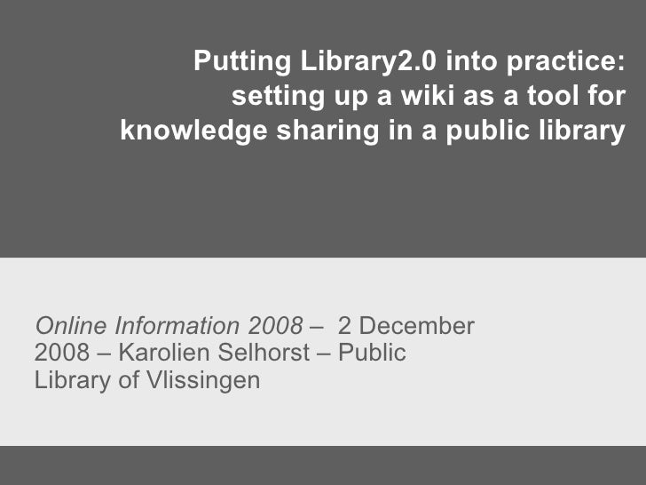 Putting Library2.0 into practice: setting up a wiki as a tool for knowledge sharing in a public library Online Information...