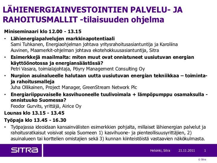 LÄHIENERGIAINVESTOINTIEN PALVELU- JARAHOITUSMALLIT -tilaisuuden ohjelmaMiniseminaari klo 12.00 - 13.15• Lähienergiapalvelu...