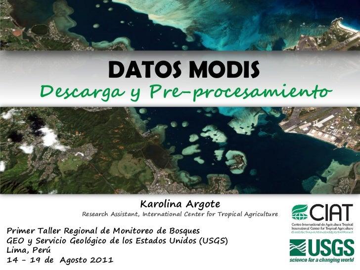 DATOS MODIS       Descarga y Pre-procesamiento                                     Karolina Argote                  Resear...