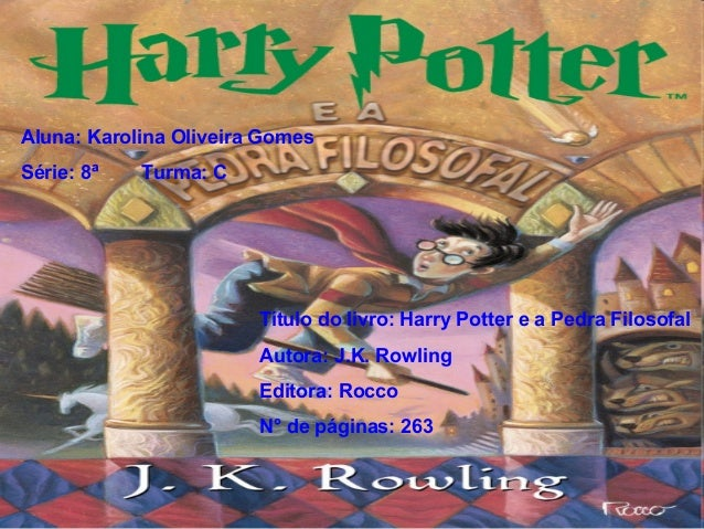 Aluna: Karolina Oliveira Gomes Série: 8ª Turma: C Título do livro: Harry Potter e a Pedra Filosofal Autora: J.K. Rowling E...
