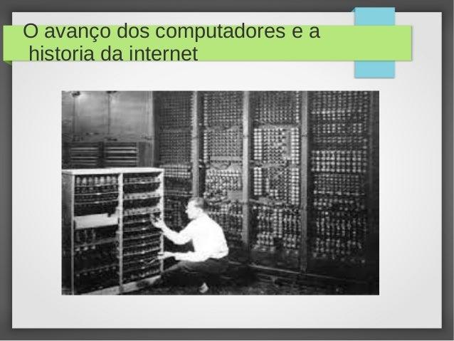 O avanço dos computadores e a  historia da internet